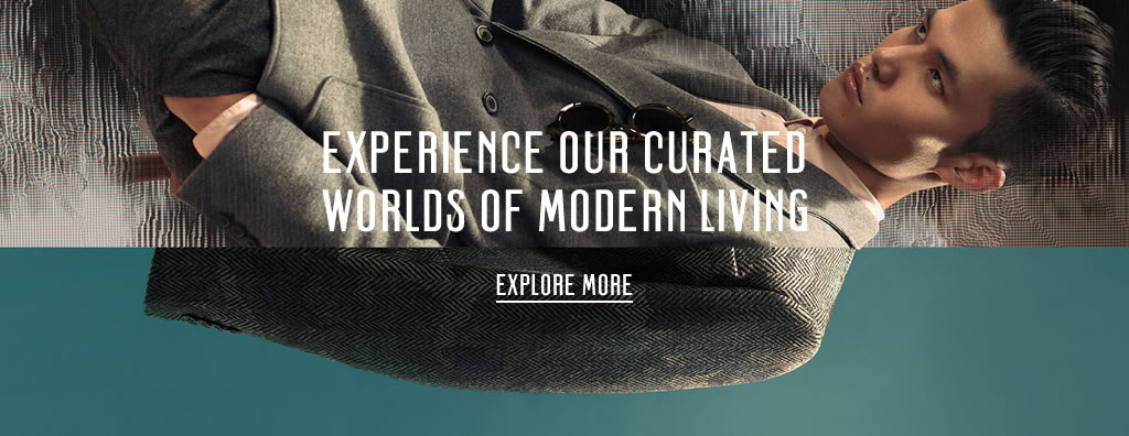 Experience Our Curated Worlds of Modern Living